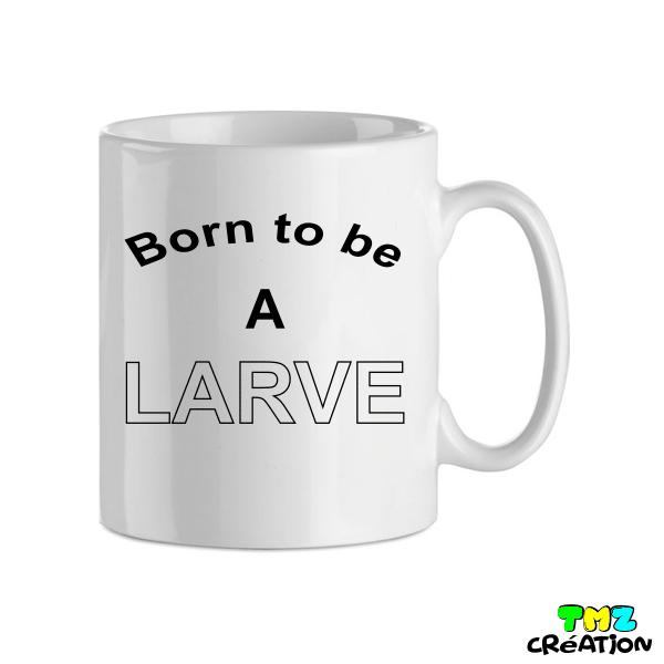 mug born to be a larve