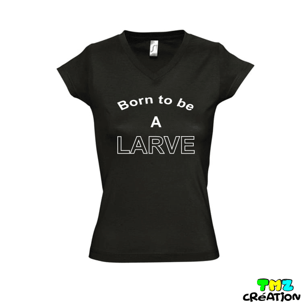 tee shirt born to be a larve